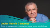 Todo lo que siempre has querido saber sobre Mindfulness con Javier García Campayo