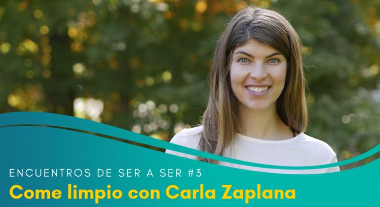 Encuentros de Ser a Ser #03. Come limpio con Carla Zaplana